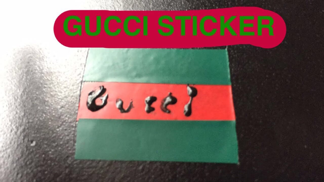 HOW TO MAKE A FRESH GUCCI STICKER FOR LESS THAN FIVE BUCK - YouTube