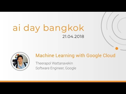 Machine Learning with Google Cloud Platform (AI Day Bangkok 2018)