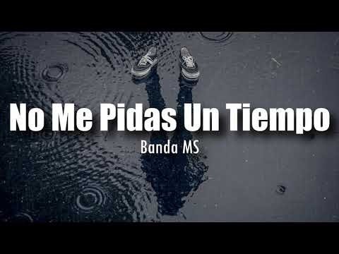 [LETRA] Banda MS - No Me Pidas Un Tiempo