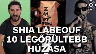 TOP 10: Shia LaBeouf legőrültebb húzásai