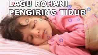LAGU ROHANI PENGIRING TIDUR