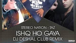 Ishq Ho Gaya - TAZ Stereo Nation Ft Taz Deejay Deshal Remix