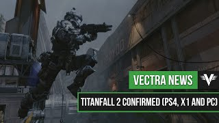 Titanfall 2 Confirmed for PS4, Xbox One and PC! | Vectra News