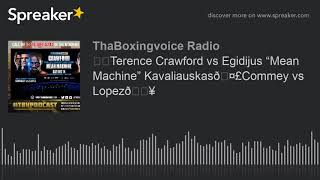 "☎️Terence Crawford vs Egidijus ""Mean Machine"" Kavaliauskas🤣Commey vs Lopez🔥"