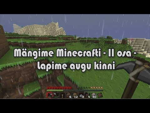 Let's Play Minecraft - Mängime Minecrafti - II osa - Lapime augu kinni