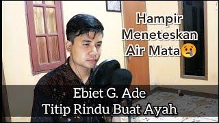 Download Ebiet G.Ade - Titip Rindu Buat Ayah (Cover by Rifqi Fahlevi) Yang Masih Punya Ayah, Sayangi Mereka