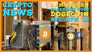1.4m of Bitcoin Miners STOLEN | BTC Hits 2019 ATH | Facebook Seeks 1 Billion for Crypto | Dogecoin