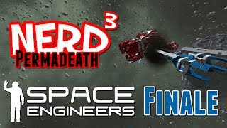 Nerd³ Permadeath - Space Engineers - Finale!