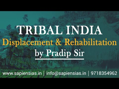 Tribal India (Anthropology Paper-II) : Displacement & Rehabilitation by Pradip Sir