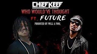 Смотреть клип Chief Keef Ft. Future - Who Would've Though