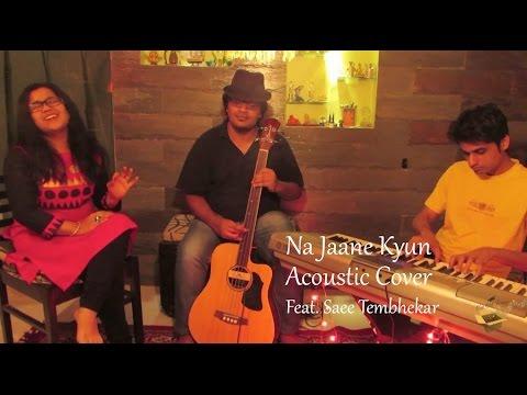 Na Jaane Kyun | Acoustic Cover | Feat. Saee Tembhekar HD