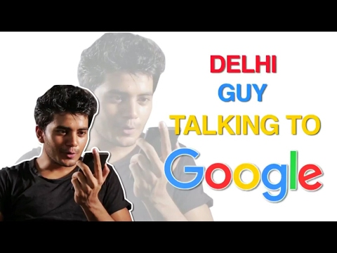 Delhi Guy Talks To GOOGLE
