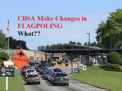 CBSA Make Changes In Flagpoling  Immigration To Canada Visa
