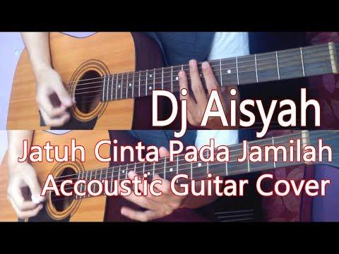 Dj Aisyah Jatuh Cinta Pada Jamilah Acoustic Guitar Cover