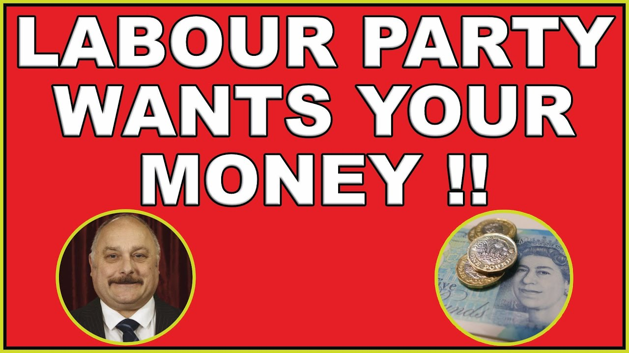 Labour Party wants your money! (4k)