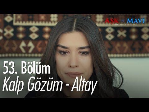 Kalp Gözüm - Altay - Aşk ve Mavi 53. Bölüm