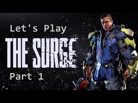 Let's Play - The Surge (PC) part 1: Worst Job ever.