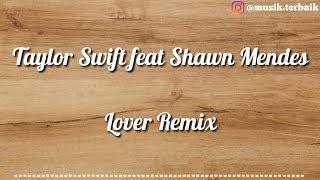 Taylor Swift - Lover Remix Feat. Shawn Mendes || Audio Video Lyrics Lirik Unofficial