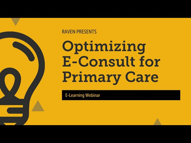 Raven E-Learning Webinar: Optimizing e-Consult for Primary Care