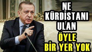 Erdoğan'dan Ne kürdistan'ı ULAN