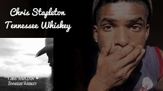 FIRST TIME LISTENING TO | Chris Stapleton - Tennessee Whiskey | REACTION