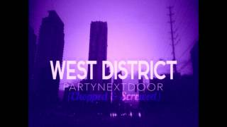 Party Next Door - West District (Chopped & Screwed By DJ Butta Baby)