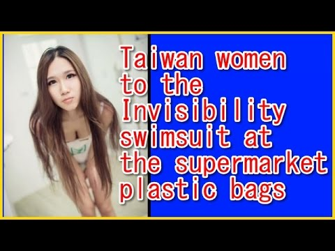 Epidemic Among Taiwan Women To Invisibility Swimsuit At The Supermarket Plastic Bags