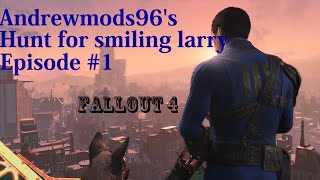 Fallout 4 The hunt for Smiling Larry Episode 1