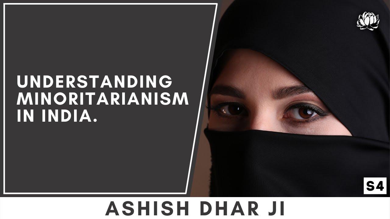 Minoritarianism in India: who is the real minority in the truest sense ? Ashish Dhar ji explain