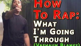 "How To Rap ICON Vashaun Blanks - ""What I"