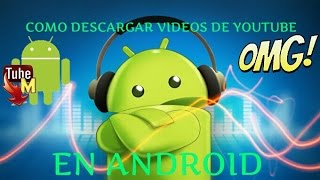 COMO DESCARGAR VIDEOS DE YOUTUBE EN ANDROID