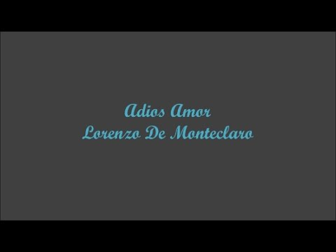 Adios Amor (Goodbye My Love) - Lorenzo De Monteclaro (Letra - Lyrics) - YouTube