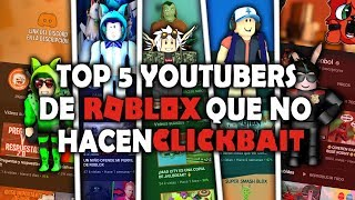 TOP 5 ROBLOX YOUTUBERS THAT DO NOT CLICKBAIT 😜