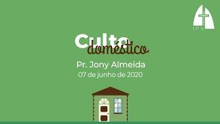 Mensagem do Culto Doméstico - 07 de junho de 2020 - Pr Jony Almeida