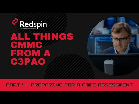 All Things CMMC from a C3PAO - Part 4 Preparing for a CMMC assessment