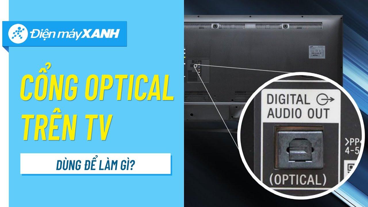 Công dụng cổng optical trên tivi • Điện máy XANH