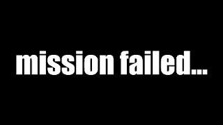 mission failed...