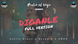 Leslie Grace, Becky G, CNCO - Diganle (Version Completa) 2018