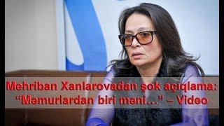 """Mehriban Xanlarovadan şok açıqlama: """"Məmurlardan biri məni…"""" – Video"""
