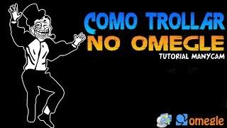 Como fazer Omegle Troll - Tutorial manycam