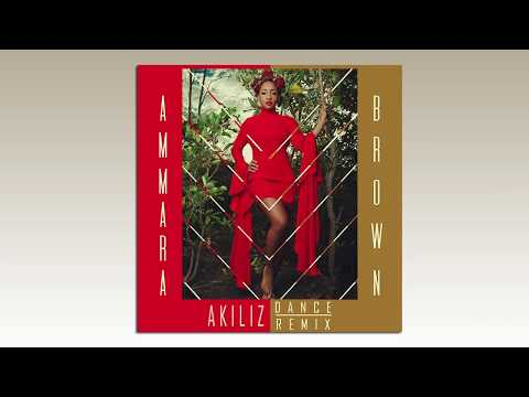Ammara Brown - AKILIZ (Dance Remix) AUDIO