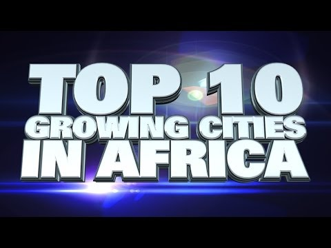 10 Fastest Growing Cities in Africa