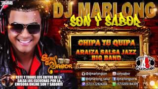 Chipa Tu Quipa - Araiza SalsaJazz Big Band - DJ Marlong Son y Sabor 2015