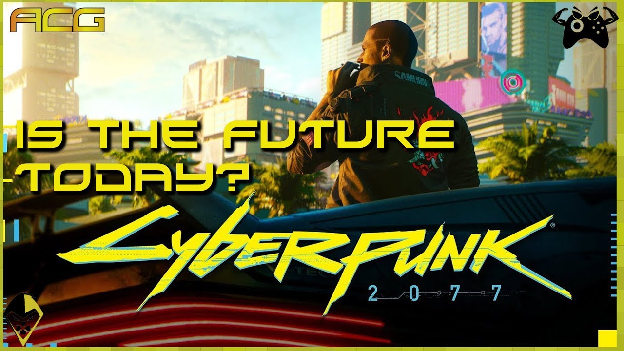 Is the FUTURE Today? Cyberpunk 2077 Gameplay Reveal Walking the Walk Game Design Discussion