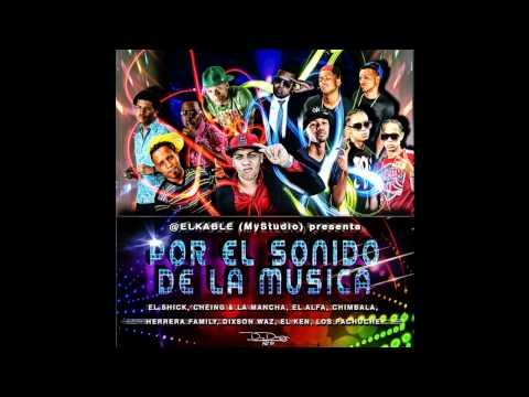 El Shick Cheing & La Mancha El Alfa Chimbala El Ken y Varios Mas - Por El Sonido De La Musica
