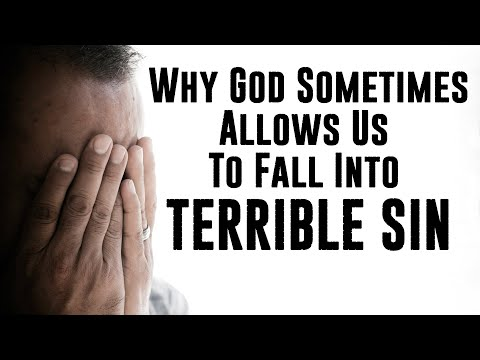 Why God Sometimes Allows Us to Fall into Terrible Sin