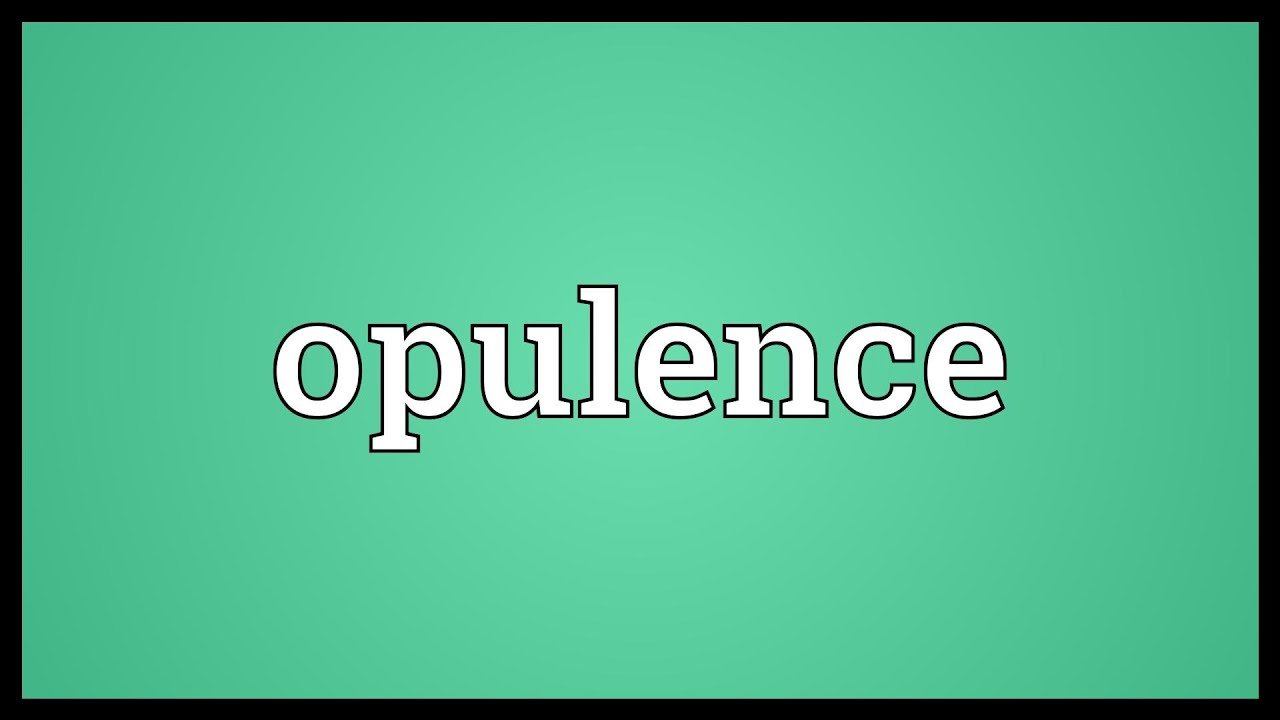 opulence meaning youtube