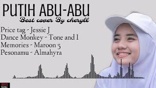 Download Best Cover Putih Abu - Abu by Cheryll ,price tag, dance monkey, memories, pesonamu