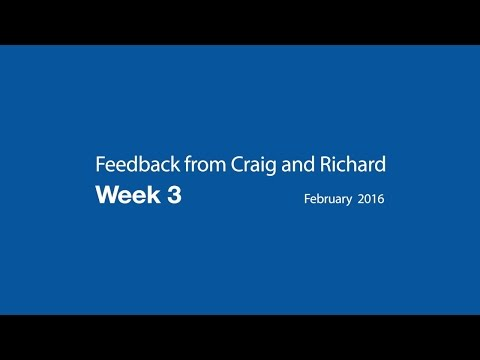 Feedback from Craig and Richard - Week 3 - Feb 2016