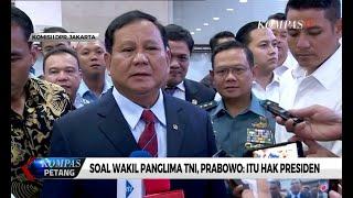 Soal Wakil Panglima TNI, Prabowo: Itu Hak Presiden Jokowi
